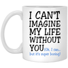 I Can't Imagine My Life Without You Mug - Gifts For Husband