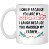 I Smile Because You Are My Stepmother I Laugh Because You Married My Father Mug - Gifts For Stepmom