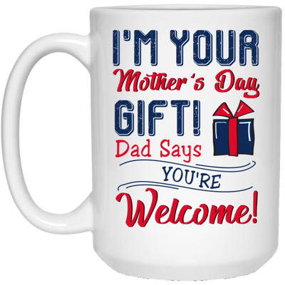 I'm Your Mother's Day Gift Mug (3)