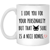 Naughty gifts for her - G1-I love your personality but that p*ssy sure is the nice bonus mug - GST