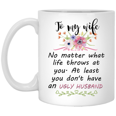 To my wife at least you don't have an ugly husband Mug - Gifts for wife
