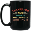 Thanks For Not Hitting It And Quitting It  Mug - Gift For Fathers