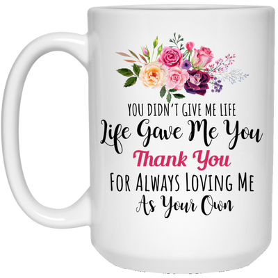You Didn't Give Me Life Life Gave Me You Mug