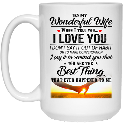 Gifts for wife - To my wonderful wife you are the best thing that ever happened to me mug - GST