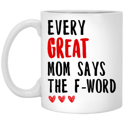 Every Great Mom Says The F-word Mug