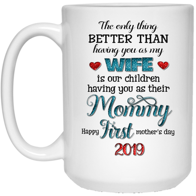 The Only Thing Better Than Having As My Wife Is Our Children Having You As Your Mommy Mug