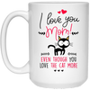 I Love You Mom Even Though You Love The Cat More Mug