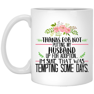 Thanks For Not Putting My Husband Up For Adoption Mug - Gifts For Parents