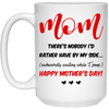 Mom There's Nobody I'd Rather Have By My Side Mug