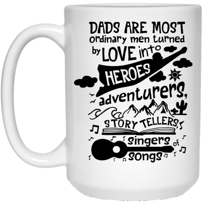 Dads Are Most Ordinary Men Turned By Love Into Heroes Mug - Gift For Dad
