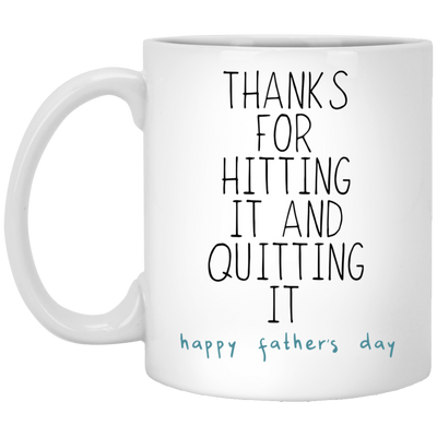 Thanks For Hitting It And Qutting It Mug - Gift For Dad