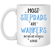 Most Stepdads Are Wankers But You Are Actually Alright Mug - Gift For Dad