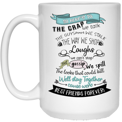 So here's to the crap we talk the guys mug - gifts for friend