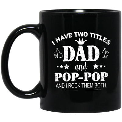 I Have Two Titles Dad And Pop-pop  Mug - Gift For Dad