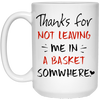 Thanks For Not Leaving Me In A Basket Somewhere Mug
