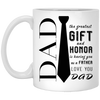 Dad The Greatest Gift And Honor Is Having You As A Father Love You Dad Mug - Gift For Dad