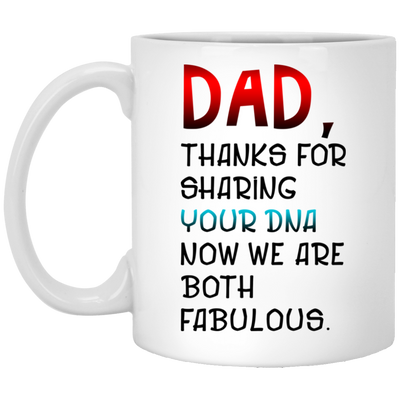 Dad Thanks For Sharing Your Dna Now We Are Both Fabulous Mug - Gift For Dad