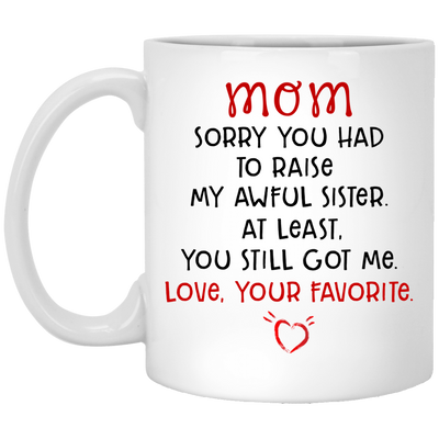 Mom Sorry You Had To Raise My Awful Sister Mug