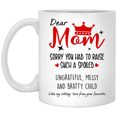 Sorry You Had To Raise Such A Spoiled Child Mug