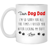 I'm So Sorry For All The Times I Kissed You After Licking My Butt Mug - Gift For Dad