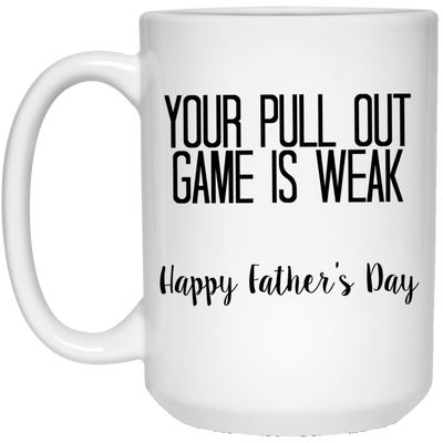 YOUR PULLOUT GAME IS WEAK MUG - GIFT FOR DAD