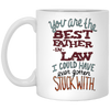 You Are The Best Father In Law I Could Have Ever Gotten Stuck With Mug - Gift For Dad