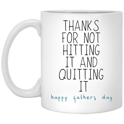 Thanks For Not Hitting And Quitting It Mug - Gift For Dad