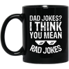 Dad Jokes I Think You Mean Rad Jokes Mug - Gift For Dad