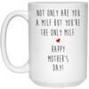 Not Only Are You A Milf But You're The Only Milf Mug