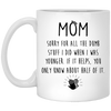 Mom Sorry For All The Dumb Stuff Mug