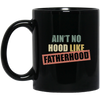 Ain't No Hood Like Fatherhood Mug - Gift For Dad