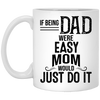If Being Dad Were Easy Mom Would Just Do It Mug
