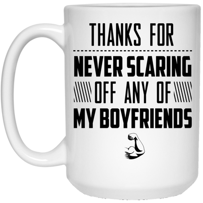 Thanks For Never Scaring Off Any Of My Boyfriends Mug  - Gift For Dad
