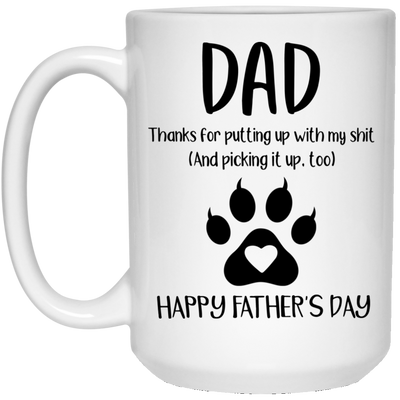 Dad Thanks For Putting Up With My Shit Mug - Gift For Dad