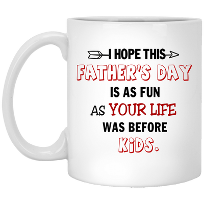 I Hope This Father's Day Is As Fun As Your Life Was Before Kids  Mug - Gift For Dad