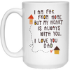 I Am Far From Home But My Heart Is Always With You Mug - Gift For Dad