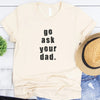 Go Ask Your Dad Funny Birthday Mother's Day Shirt - Gst