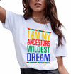 I am my ancestors wildest dream black history month t-shirt - GST