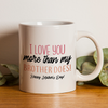 Funny Mother's Day Gift For Mom I Love You More Than My Brother Mug