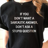 If you dont want a sarcastic answer dont ask a stupid question funny sarcastic shirt - GST