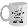 The universe is made of protons neutrons electrons and morons mug - GST