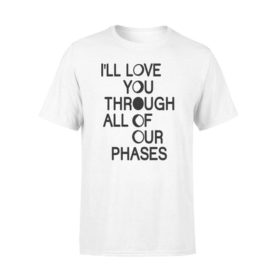 I'll love you through all of our phases T-shirt - Wedding gifts