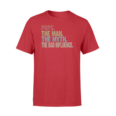 Pops The Man The Myth The Bad Influence Tshirt - Gifts For Dad