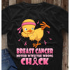 Breast cancer messed with the wrong chick shirt GST