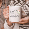 G1-Will you be my bridesmaid bridesmaid invitation mug - GST