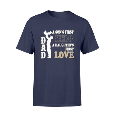 A Son's First Hero A Daughter First Love Tshirt - Gift For Dad