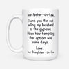 To father-in-law from daughter-in-law thanks for not selling my husband to the gypsies Gsge - White Mug