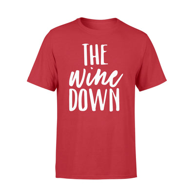 The wine down t-shirt - gifts for wine lovers - Standard T-shirt