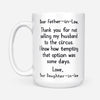 To father-in-law from daughter-in-law thanks for not selling my husband to the circus  Gsge - White Mug