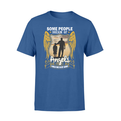 Some People Dream Of Angels Tshirt - Gifts For Dad